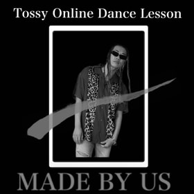 Tossy Online Dance Lesson 〜MADE BY US〜